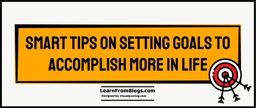 Smart tips on setting goals to accomplish more in life