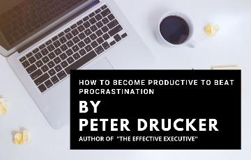 Peter Drucker's Simple Exercise to Overcome Procrastination: