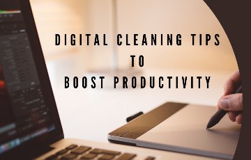 How to be Digitally Productive - 5 digital cleaning tips