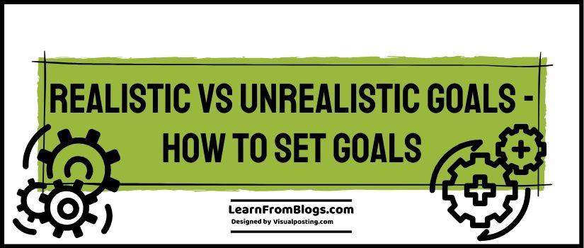 Realistic vs Unrealistic Goals - how to set goals