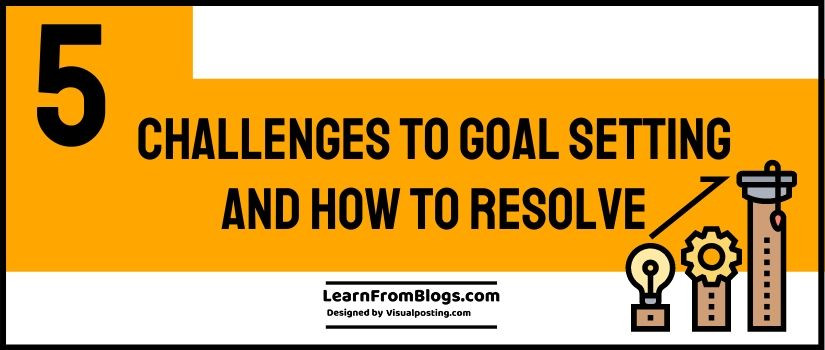 5 Challenges to Goal Setting and how to resolve
