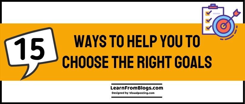 15 ways to help you to choose the right goals