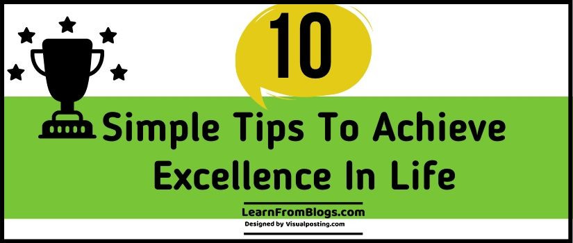 10 Simple Tips To Achieve Excellence In Life