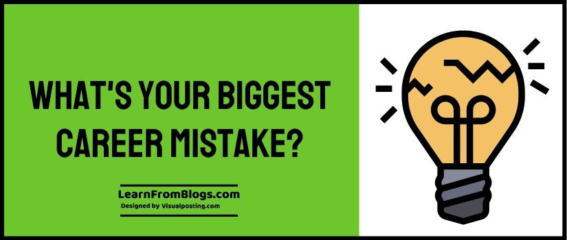What's your biggest career mistake?