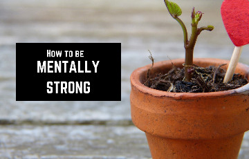 6 Concrete ways to Improve your Mental Strength
