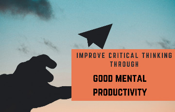 7 Science-Suggested easy ways to boost mental productivity & improve critical-thinking