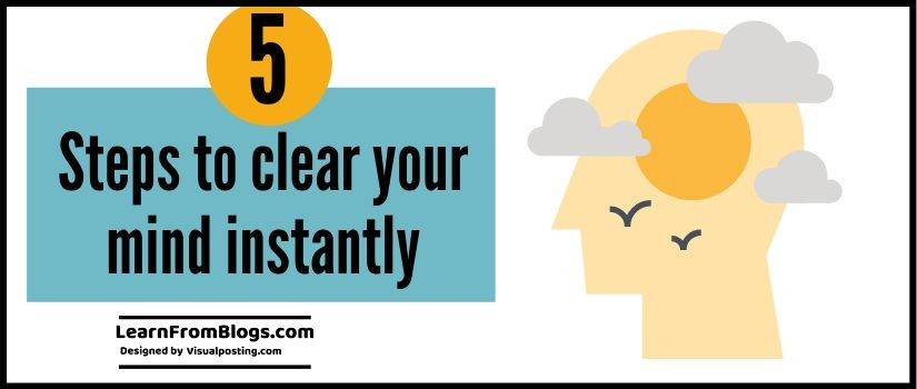 5 steps to clear your mind instantly