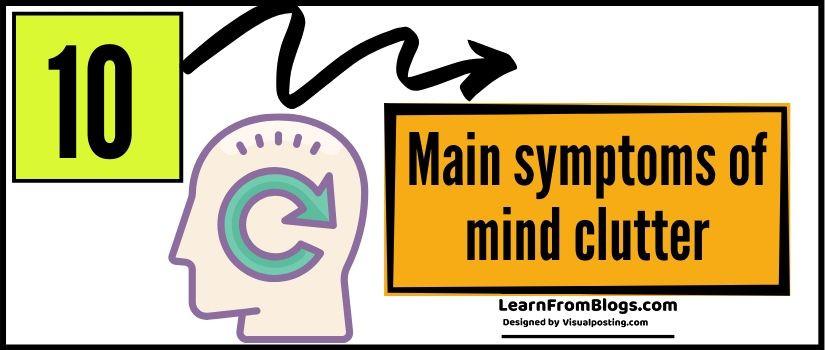 10 main symptoms of mind clutter