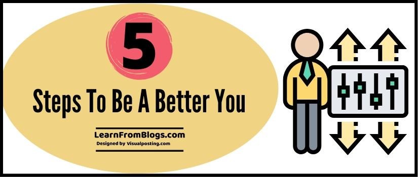 5 steps to be a better you