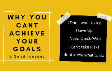 6 Reasons why you can't achieve your goals