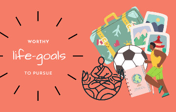 What are some worthy goals to pursue in life?