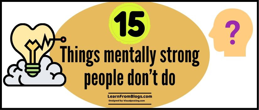 15 things mentally strong people don't do