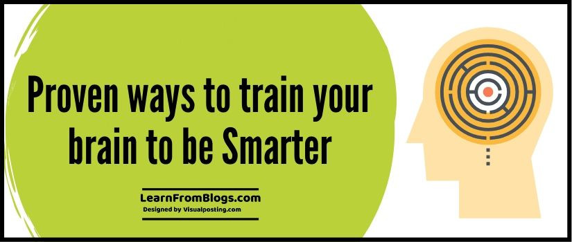 9 proven ways to train your brain to be Smarter