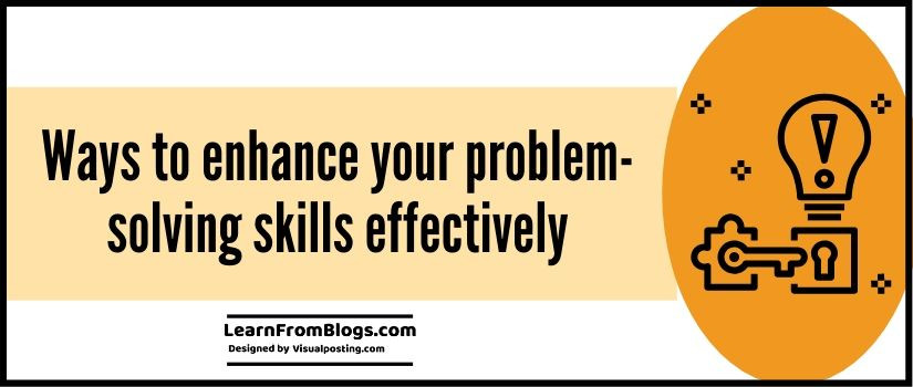 7 ways to enhance your problem-solving skills effectively