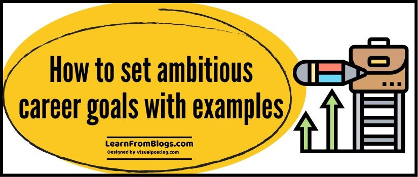 How to set ambitious career goals with examples