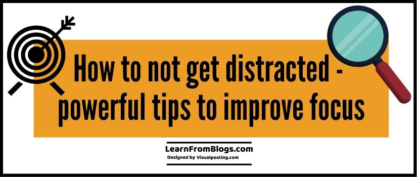 How to not get distracted - 9 powerful tips to improve focus