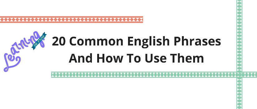20 Common English Phrases And How To Use Them