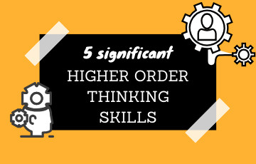List of 5 Significant Higher Order Thinking Skills