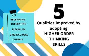 5 Qualities Improved by Adapting Higher Order Critical Thinking Skills