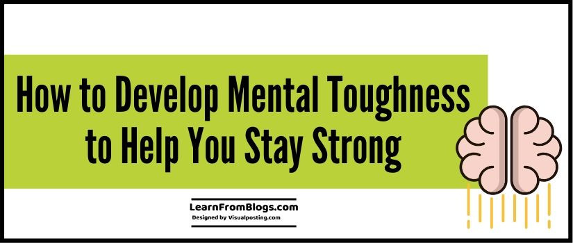 How to Develop Mental Toughness to Help You Stay Strong