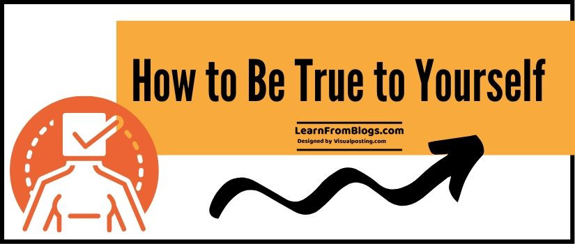 How to Be True to Yourself - 10 simple ways