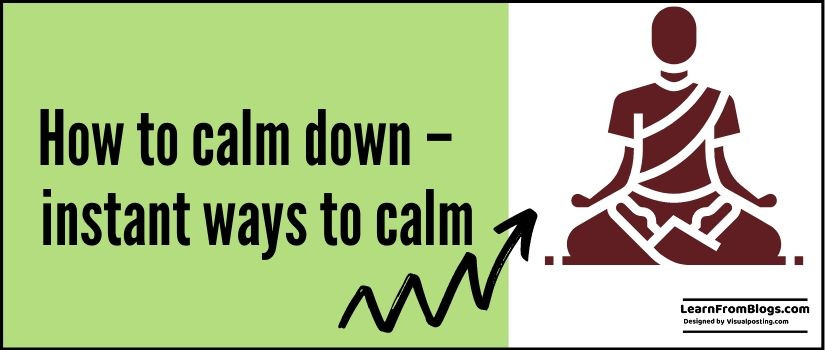 How to calm down – 10 instant ways to calm