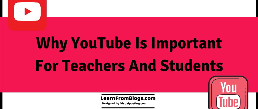 Why YouTube is important for teachers and students