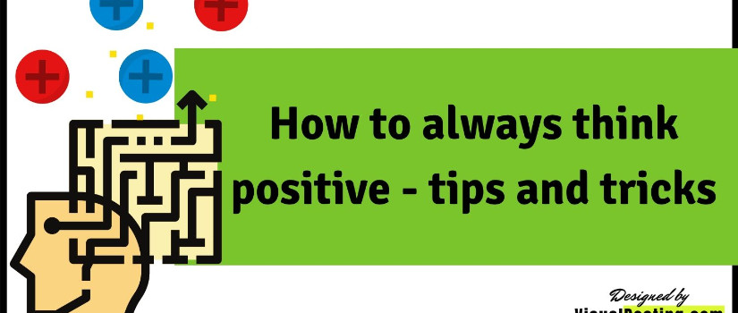 How to always think positive - tips and tricks