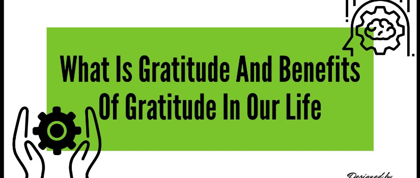 What is gratitude and benefits of gratitude in our life