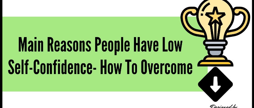 Reasons People Have Low Self-Confidence- how to overcome