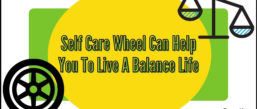 Self care wheel can help you to live a balance life
