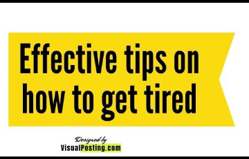 2 Effective tips on how to get tired