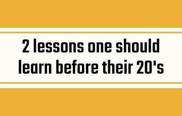 2 lessons one should learn before their 20's