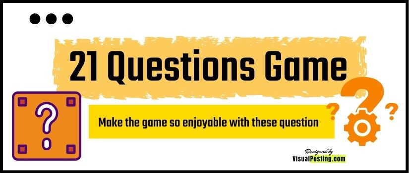 21 Questions Game: Make the game so enjoyable with these questions