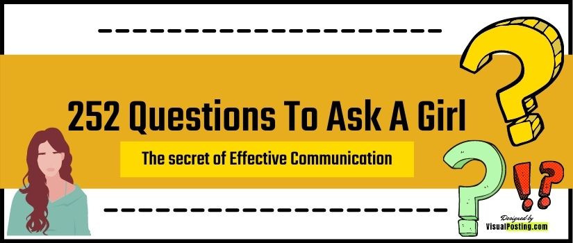 Learn 252 Questions To Ask A Girl: The secret of Effective Communication