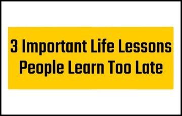 3 Important Life Lessons People Learn Too Late