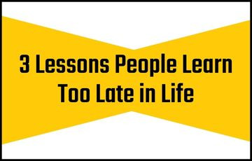 3 Lessons People Learn Too Late in Life