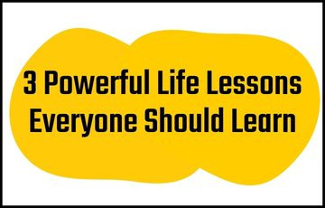 3 Powerful Life Lessons Everyone Should Learn