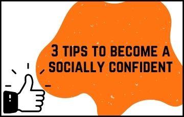 3 tips to become a socially confident