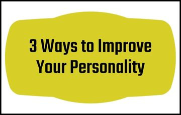 3 Ways to Improve Your Personality