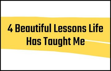 4 Beautiful Lessons Life Has Taught Me