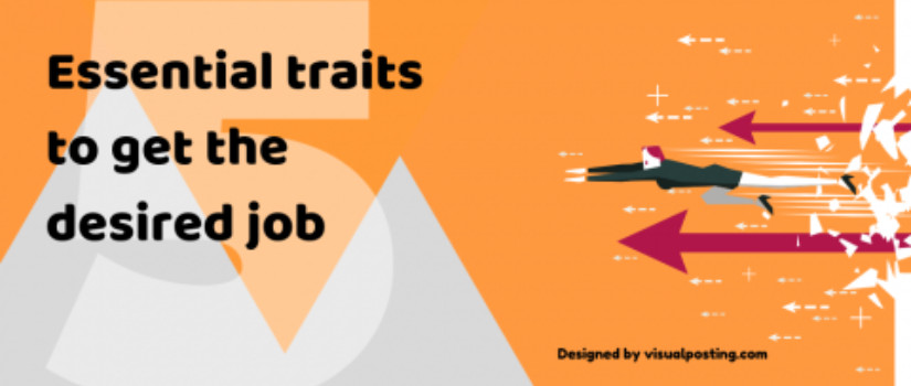 5 Essential traits to get the desired job