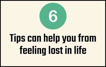 6 tips can help you from feeling lost in life