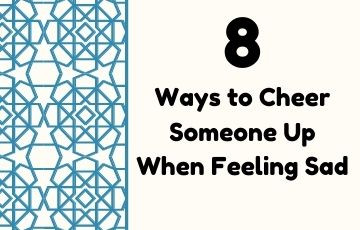 8 Ways to Cheer Someone Up When Feeling Sad
