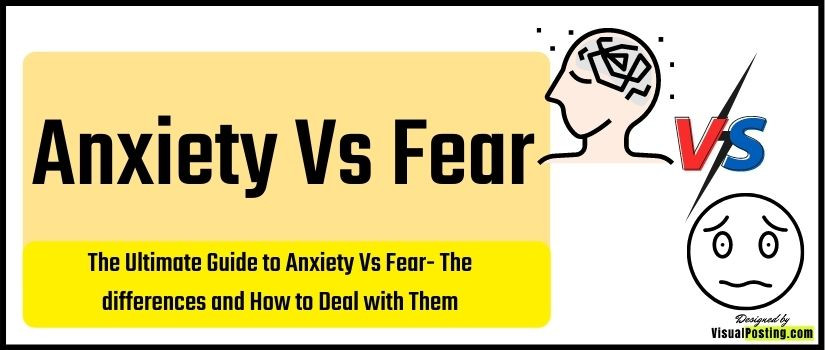 The Ultimate Guide to Anxiety Vs Fear: The differences and How to Deal with Them