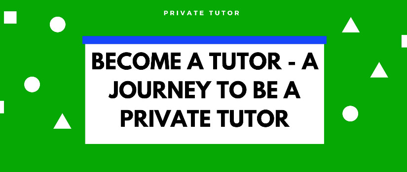 Become a tutor - A Journey to be a Private Tutor