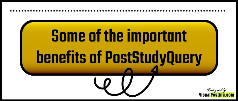 Some of the important benefits of PostStudyQuery