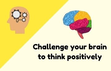 Challenge your brain to think positively
