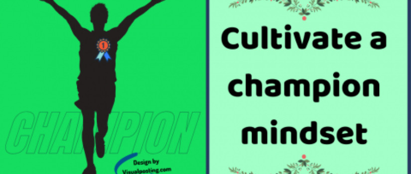 What makes a champion- Cultivate a champion mindset