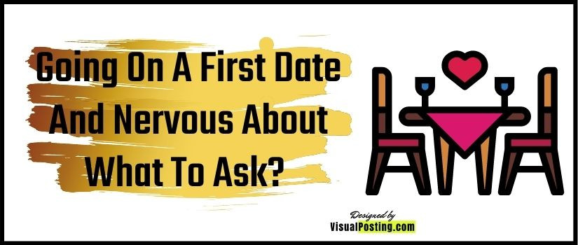 Going On A First Date And Nervous About What To Ask? Here Is A List To Help You.